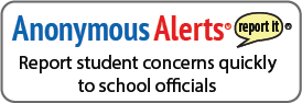 Anonymous Alerts. Report It. Report student concerns quickly to school officials.