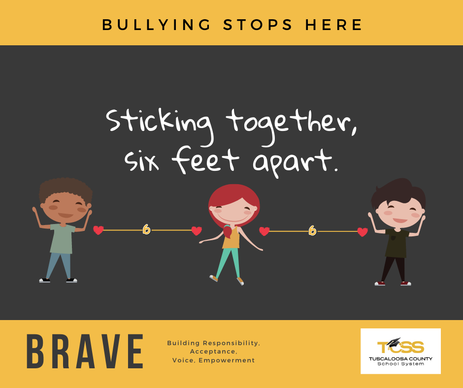 Text: Bullying Stops Here. Sticking Together, Six Feet Apart. BRAVE: Building Responsibility, Acceptance, Voice, Empowerment.